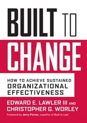 Built to Change - How to Achieve Sustained Organizational Effectiveness ebook by Edward E. Lawler III,Christopher G. Worley,Jerry Porras