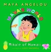 Maya's World: Mikale of Hawaii ebook by Maya Angelou,Lizzy Rockwell