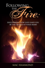 Following the Fire ebook by Mac Hammond