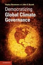 Democratizing Global Climate Governance ebook by Dr Hayley Stevenson,Professor John S. Dryzek