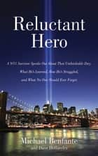 Reluctant Hero - A 9/11 Survivor Speaks Out About That Unthinkable Day, What He's Learned, How He's Struggled, and What No One Should Ever Forget ebook by Michael Benfante, Dave Hollander