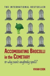 Accomodating Brocolli in the Cemetary - Or Why Can't Anybody Spell ebook by Vivian Cook