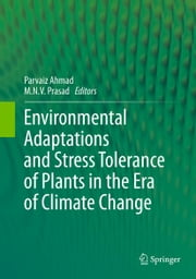 Environmental Adaptations and Stress Tolerance of Plants in the Era of Climate Change ebook by Parvaiz Ahmad,M.N.V. Prasad