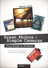 Great Photos - Simple Cameras - From Holga to Pinhole: An Alternative Approach to Creative Photography ebook by Bernd Daub