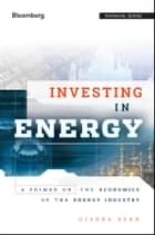 Investing in Energy - A Primer on the Economics of the Energy Industry eBook by Gianna Bern