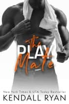 The Play Mate eBook par Kendall Ryan