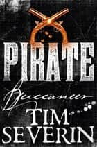 Buccaneer - The Pirate Adventures of Hector Lynch ebook by Tim Severin