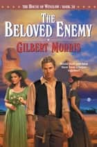 Beloved Enemy, The (House of Winslow Book #30) ebook by Gibert Morris