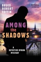 Among The Shadows ebook by Bruce Robert Coffin