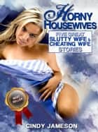 The Horny Housewives Collection Volume One ebook by Cindy Jameson