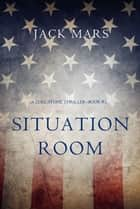 Situation Room (a Luke Stone Thriller—Book #3) ebook by Jack Mars