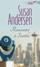 Rencontre à Seattle ebook by Susan Andersen