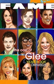 FAME: The Cast of Glee Yearbook Omnibus ebook by C.W. Cooke and P.R. McCormack,Tara Broekell,V. Kenneth Marion,Beniamino Bradi