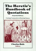 The Heretic's Handbook of Quotations ebook by Charles Bufe