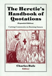 The Heretic's Handbook of Quotations - Cutting Comments on Burning Issues ebook by Charles Bufe