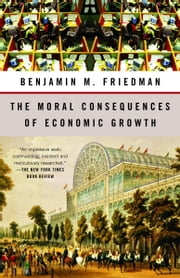 The Moral Consequences of Economic Growth ebook by Benjamin M. Friedman