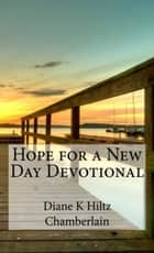 Hope for a New Day Devotional ebook by Diane K Hiltz Chamberlain