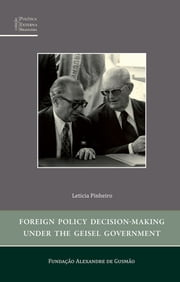 Foreign Policy Decision Making Under The Geisel Government ebook by Letícia Pinheiro