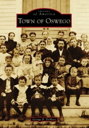 Town of Oswego ebook by George R. DeMass