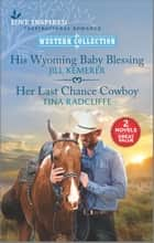 His Wyoming Baby Blessing and Her Last Chance Cowboy ebook by