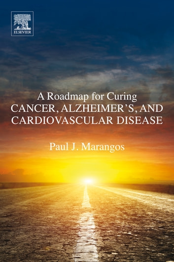 A Roadmap for Curing Cancer, Alzheimer's, and Cardiovascular Disease ebook by Paul J. Marangos