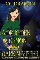 A Drug Den, A Demon, and Dark Matter - Deanna Oscar Paranormal Mystery, #11 ebook by