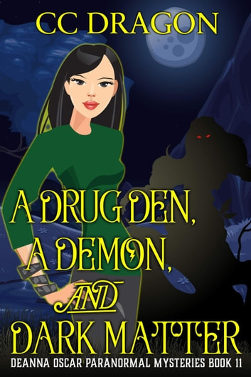 A Drug Den, A Demon, and Dark Matter - Deanna Oscar Paranormal Mystery, #11 ebook by CC Dragon