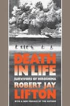 Death in Life - Survivors of Hiroshima ebook by Robert Jay Lifton