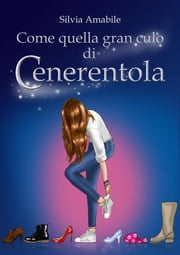 Come quella gran culo di Cenerentola ebook by Silvia Amabile