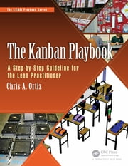The Kanban Playbook - A Step-by-Step Guideline for the Lean Practitioner ebook by Chris A. Ortiz