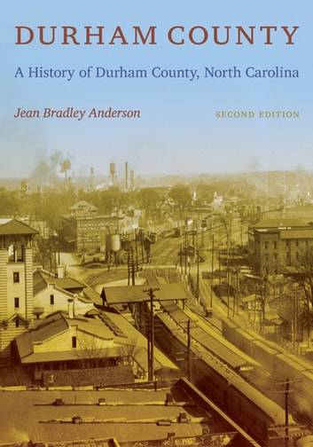 Durham County - A History of Durham County, North Carolina ebook by Jean Bradley Anderson