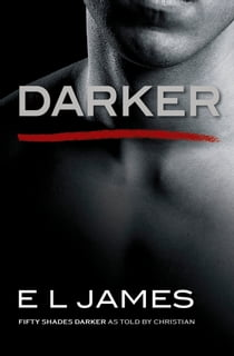 Darker - Fifty Shades Darker as Told by Christian ebook by E L James