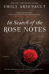 In Search of the Rose Notes - A Novel ebook by Emily Arsenault