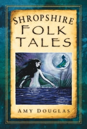 Shropshire Folk Tales ebook by Amy Douglas
