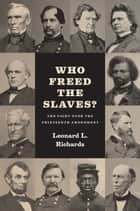 Who Freed the Slaves? - The Fight over the Thirteenth Amendment ebook by Leonard L. Richards