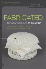 Fabricated - The New World of 3D Printing ebook by Hod Lipson,Melba Kurman