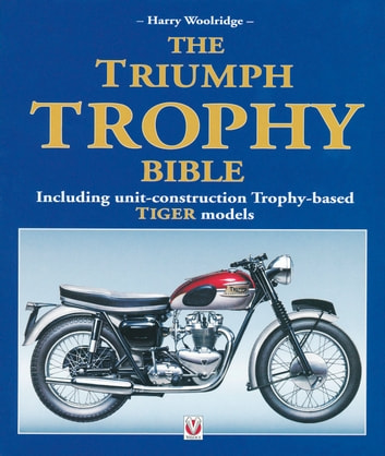 The Triumph Trophy Bible - Including unit-construction Trophy-based TIGER models ebook by Harry Woolridge