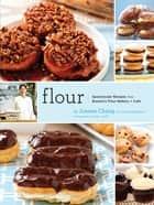 Flour - A Baker's Collection of Spectacular Recipes ebook by Joanne Chang, Christie Matheson, Keller + Keller