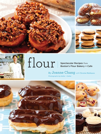 Flour - A Baker's Collection of Spectacular Recipes ebook by Joanne Chang