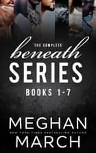 The Complete Beneath Series 電子書籍 by Meghan March