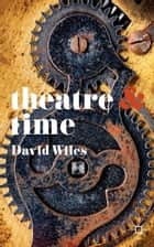 Theatre and Time ebook by David Wiles