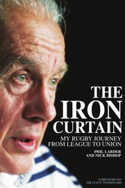 The Iron Curtain - My Rugby Journey from League to Union ebook by Phil Larder,Nicholas Bishop