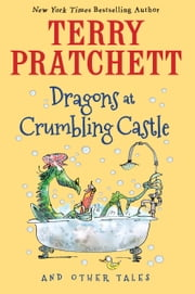 Dragons at Crumbling Castle - And Other Tales ebook by Terry Pratchett, Mark Beech