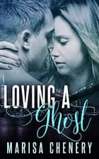 Loving a Ghost ebook by Marisa Chenery