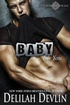 Baby, It's You - Uncharted SEALs, #5 ebook by Delilah Devlin