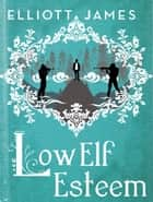 Low Elf Esteem ebook by Elliott James