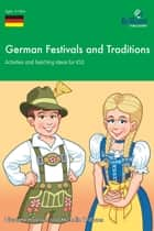German Festivals and Traditions KS3 - Activities and Teaching Ideas for 11-14 Year Olds ebook by