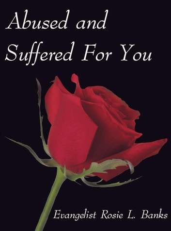 Abused and Suffered for You ebook by Evangelist Rosie L. Banks