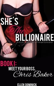 Meet Your Boss, Chris Baker - She's the Billionaire, #1 ebook by Ellen Dominick