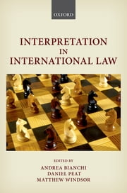 Interpretation in International Law ebook by Andrea Bianchi,Daniel Peat,Matthew Windsor